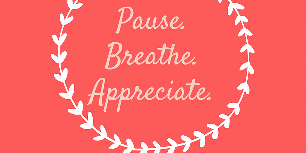 Pause. Breathe. Appreciate. (1)
