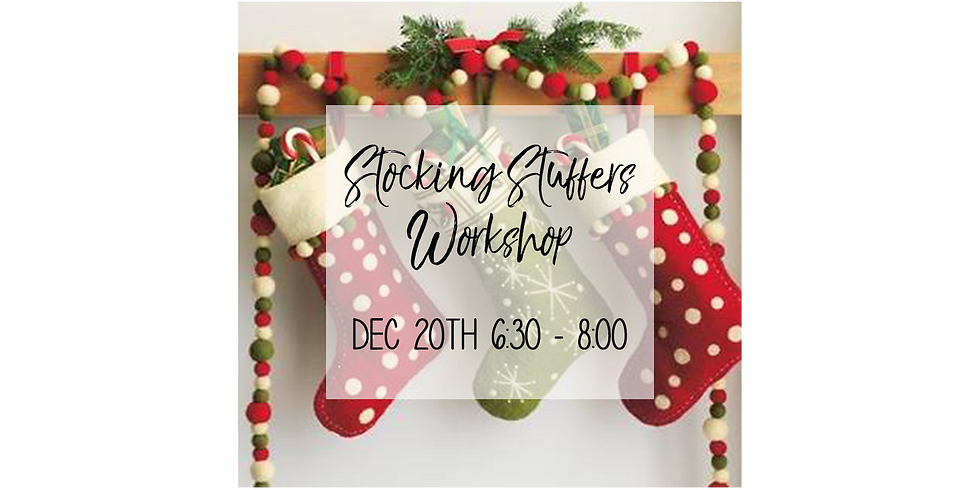 Stocking Stuffers Workshop $40