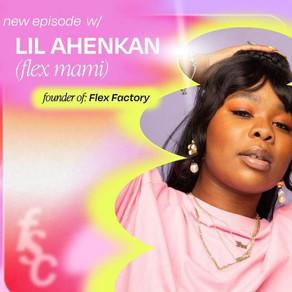 How Lil Ahenkan (aka Flex Mami)  built her empire, Flex Factory through deep conversations