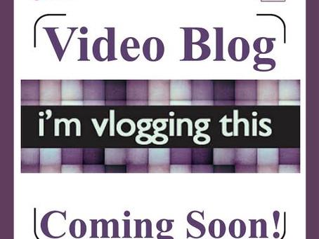 Video Blog Coming Soon!