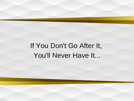 If You Don't Go After It. You'll Never Have It. | Motivational Quote