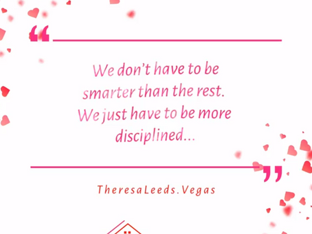 Theresa Leeds - Las Vegas Realtor  -  Real Estate Quotes  |  Be More Desciplined!