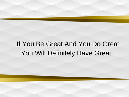 Motivational Quote - Be Great, Do Great, Receive Great!
