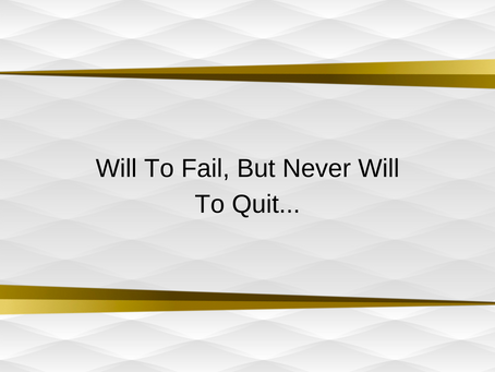 Will to Fail, But Never Will To Quit... | Motivational Quote