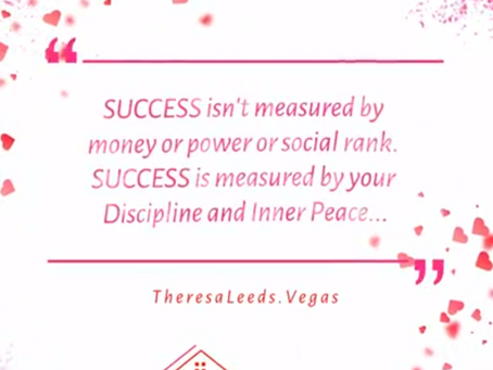 Theresa Leeds - Las Vegas Realtor   |  Real Estate Tip  -  Success, Discipline and Inner Peace...