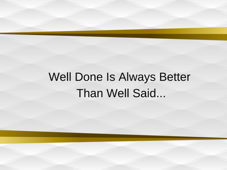 Well Done Is Better Than Well Said | Motivational Quote