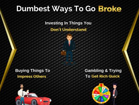 Dumbest Ways To Go Broke | Business Tip
