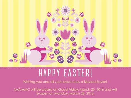 Happy Easter! AAA-AMC will be closed Good Friday and re-open Monday, March 28, 2016 for regular busi