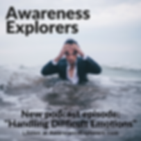 Awareness Explorers podcast Episode 5: Handling Difficult Emotions