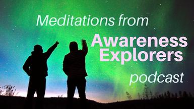 Meditations from Awareness Explorers 204