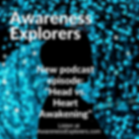 Awareness Explorers podcast Episode 7: Head vs. Heart Awakening
