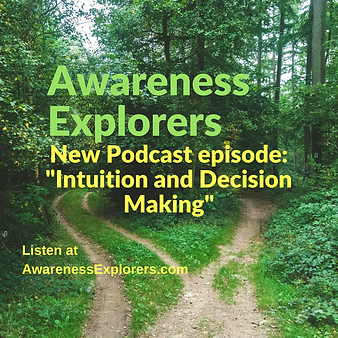 Awareness Explorers podcast Episode 8: Intuition and Decision Making