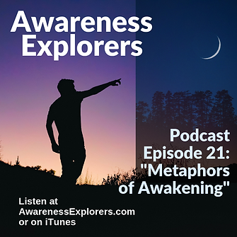 Awareness Explorers podcast Episode 21 Metaphors of Awakening