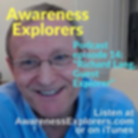Awareness Explorers podcast Episode 14 Richard Lang, Guest Explorer