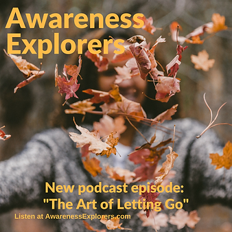 Awareness Explorers podcast Episode 4: The Art of Letting Go