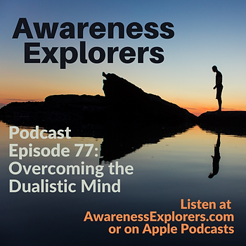 AE Episode 77 Overcoming the Dualistic M