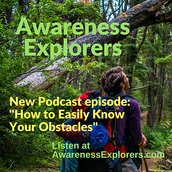 Awareness Explorers podcast Episode 10 How to Easily Know Your Obstacles