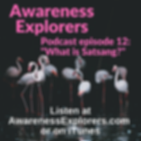 Awareness Explorers podcast Episode 12: What is Satsang?