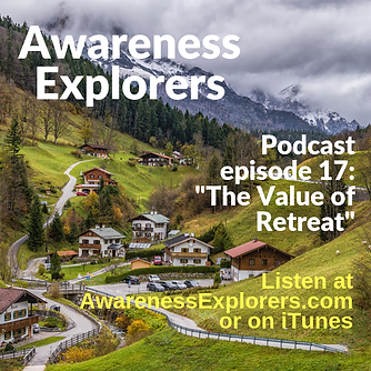 Awareness Explorers podcast Episode 17 The Value of Retreat