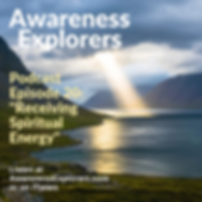 Awareness Explorers podcast Episode 20 Receiving Spiritual Energy