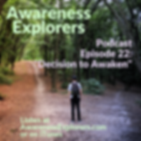 Awareness Explorers podcast Episode 22 Decision to Awaken