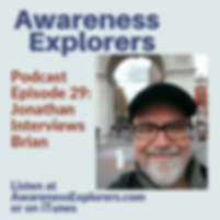 "Awareness Explorers Episode 29: ""Jonathan Interviews Brian"""