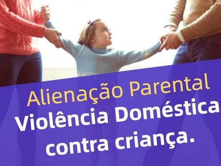 Alienação Parental, Violência Doméstica contra criança, Saiba Mais.