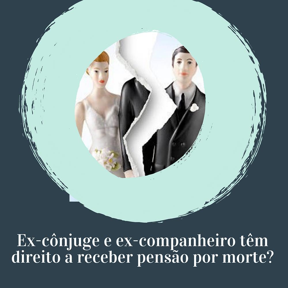 Ex-cônjuge e ex-companheiro têm direito a receber pensão por morte? Advogado para inventário e herança.