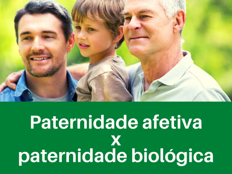 Paternidade afetiva x paternidade biológica – Saiba Mais...