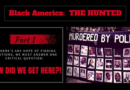 Black America:  THE HUNTED  (Part 1)