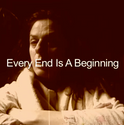 EVERY END IS A BEGINNING