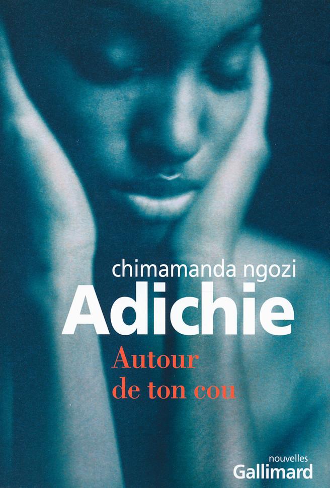 """""""Autour de ton cou"""",la nouvelle qui inspira le titre de ce livre, le plus beau texte de Chimamanda pour moi."""" MAdP"""