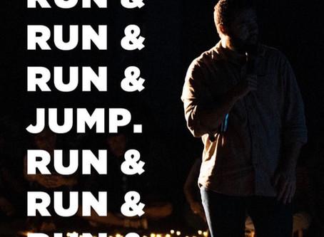 RUN & RUN & RUN & JUMP.