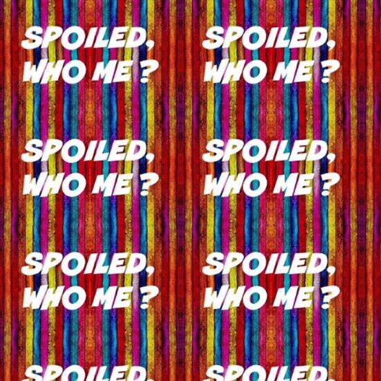 4.2018-13 SPOILED, WHO ME
