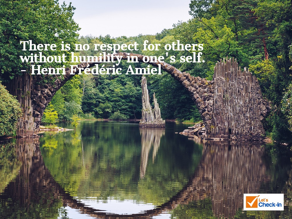 There is no respect for others without humility in one's self. Henri-Frédéric Amiel