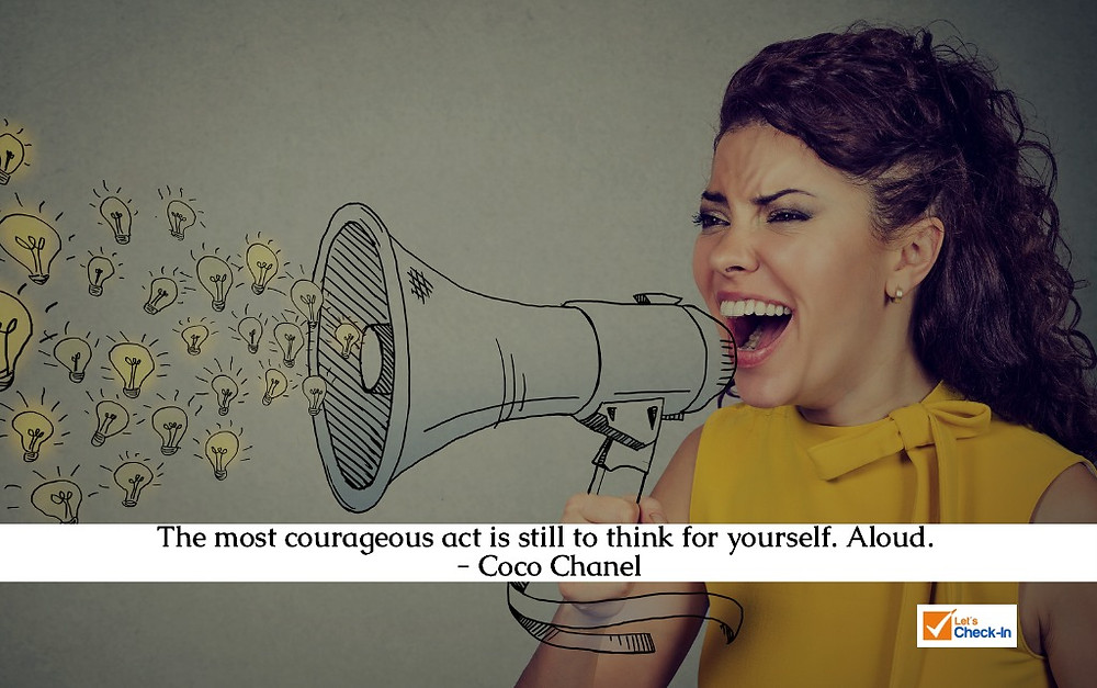 """The most courageous act is still to think for yourself. Aloud."" Coco Chanel 
