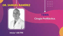 3° Plática: Dr. Samuel Ramírez.  Cirugía Profiláctica