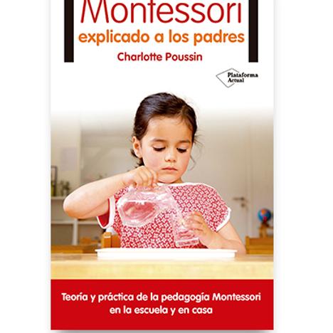 Montessori explicado a los padres - Charlotte Pousin