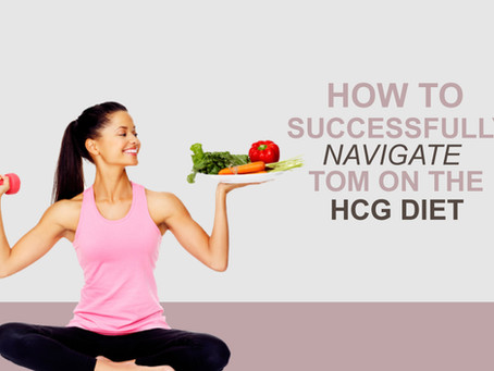 How To Successfully Navigate TOM On The HCG Diet