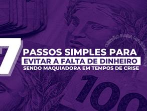 7 PASSOS SIMPLES PARA EVITAR A FALTA DE DINHEIRO SENDO MAQUIADORA EM TEMPOS DE CRISE