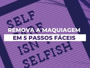 Remova a maquiagem em 5 passos fáceis