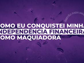 COMO EU CONQUISTEI A MINHA INDEPENDÊNCIA FINANCEIRA COMO MAQUIADORA
