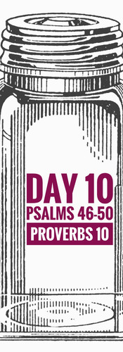 Day 10 Psalms 46-50 + Proverbs 10