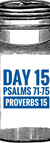 Day 15 Psalms 71-75 + Proverbs 15