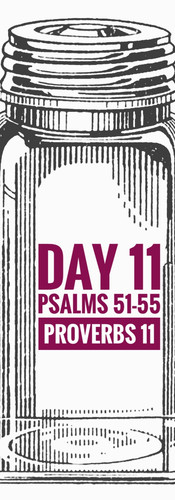 Day 11 Psalms 51-55 + Proverbs 11