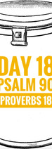 Day 18 Psalm 90 + Proverbs 18