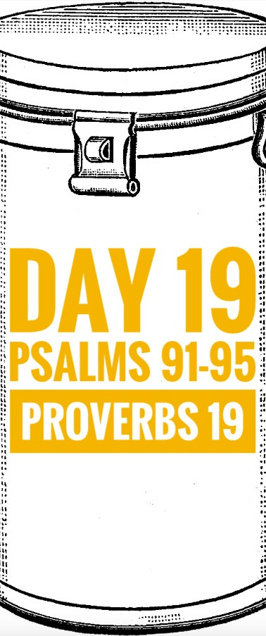 Day 19 Psalms 91-95 + Proverbs 19
