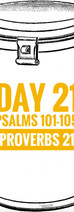 Day 21 Psalms 101-105 + Proverbs 21
