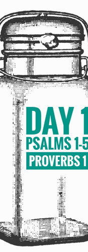 Day 1 Psalms 1-5 + Proverbs 1