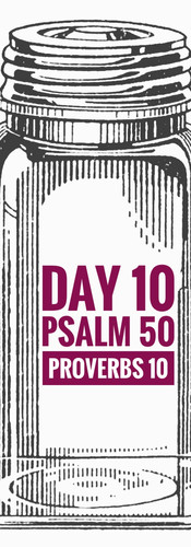 Day 10 Psalm 50 + Proverbs 10